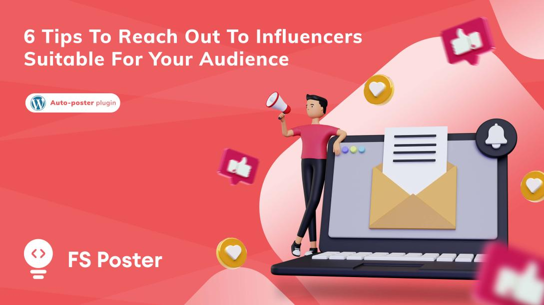 6 Tips to reach out to influencers suitable for your audience