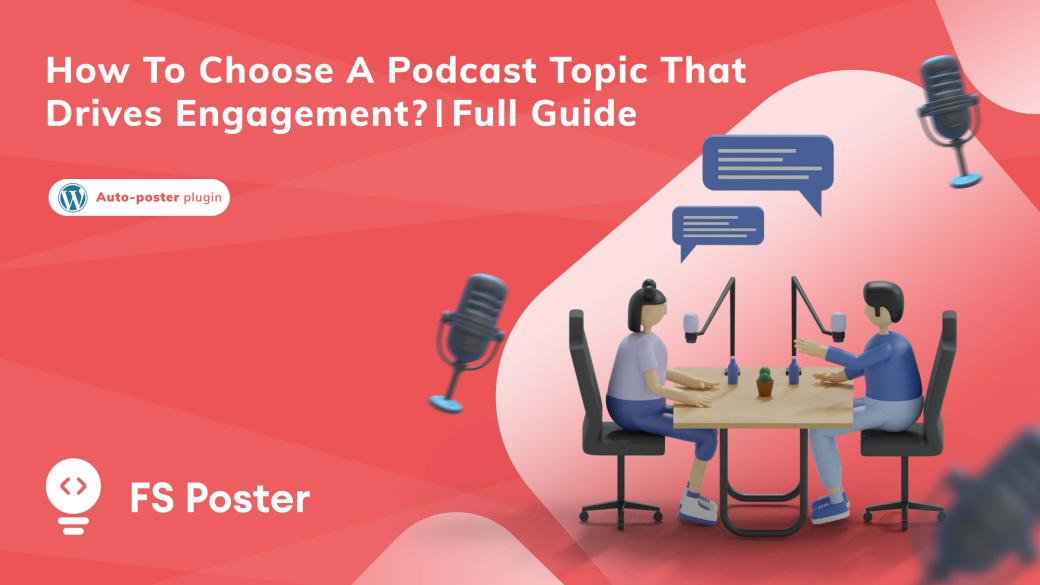 How to choose a podcast topic that drives engagement? | Full Guide