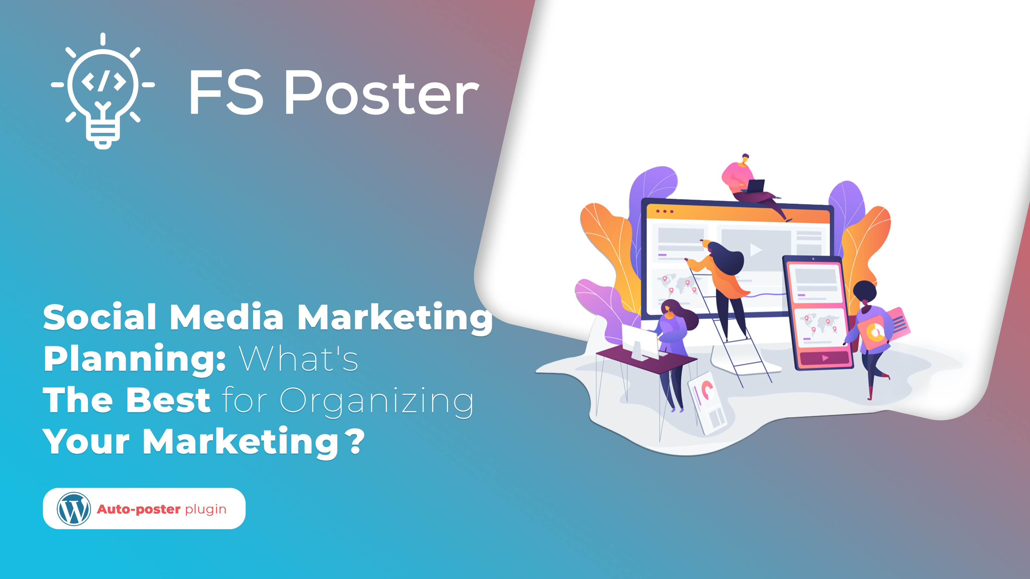 Effective Social Media Marketing Plan: What's The Best for Organizing Your Marketing