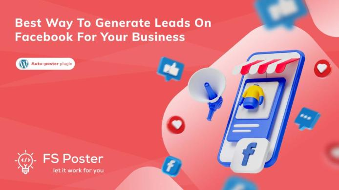 Best way to generate leads on Facebook for your business