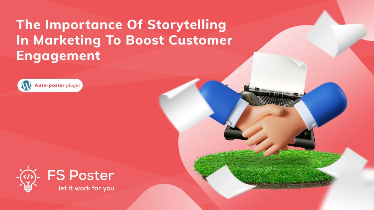 The importance of storytelling in marketing to boost customer engagement
