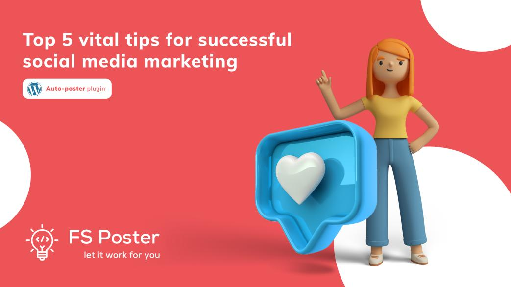 Top 5 vital tips for successful social media marketing